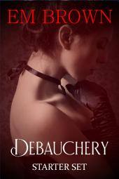 Chateau Debauchery Starter Set: Wicked Hot Erotic Romance