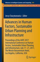 Advances in Human Factors, Sustainable Urban Planning and Infrastructure: Proceedings of the AHFE 2017 International Conference on Human Factors, Sustainable Urban Planning and Infrastructure, July 17−21, 2017, The Westin Bonaventure Hotel, Los Angeles, California, USA
