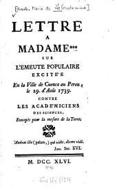 Lettre a Madame *** sur l'emeute populaire excite'e en la ville de Cuenca au Pérou, le 29. d'août 1739. contre les acade'miciens des sciences, envoyés pour la mesure de la terre
