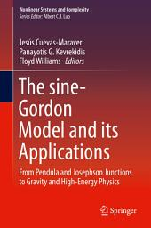 The sine-Gordon Model and its Applications: From Pendula and Josephson Junctions to Gravity and High-Energy Physics