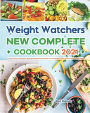 Weight Watchers New Complete Cookbook 2021: 200+ Quick and Easy WW SmartPoints Recipes to Transform Your Body and Lose Weight