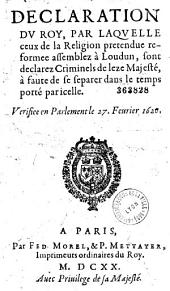 Declaration du Roy, par laquelle ceux de la Religion pretendue reformee assemblez à Loudun, sont declarez Criminels de leze Majesté... [Paris, 26 févr. 1620]