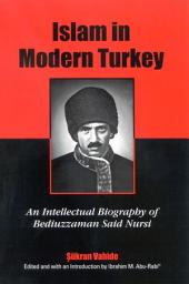 Islam in Modern Turkey: An Intellectual Biography of Bediuzzaman Said Nursi