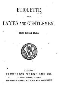 Etiquette for Ladies and Gentlemen  etc PDF