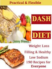 Practical & Flexible DASH DIET: Weight Loos Filling & Healthy Low Sodium 190 Recipes for Everyone