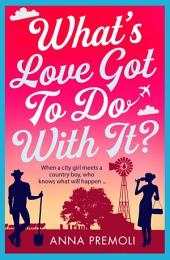 What's Love Got To Do With It?: A laugh-out-loud romantic comedy!