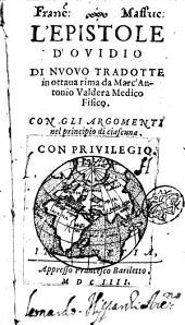 L'epistole d'Ouidio di nuouo tradotte in ottaua rima da Marc'Antonio Valdera medico fisico. Con gli argomenti nel principio di ciascuna