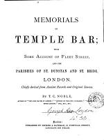 Memorials of Temple Bar; with some account of Fleet street, and the parishes of st. Dunstan and st. Bride, London