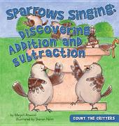 Sparrows Singing:: Discovering Addition & Substraction