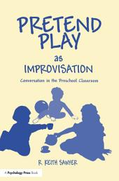 Pretend Play As Improvisation: Conversation in the Preschool Classroom