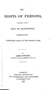 The Rights of Persons, According to the Text of Blackstone: Incorporating the Alterations Down to the Present Time