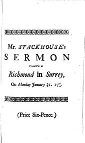The Righteousness of God in Afflicting Princes: A Sermon Preach'd at Richmond in Surrey, on Monday January XXXI, ... By Thomas Stackhouse, ...