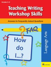 Teaching Writing Workshop Skills: Answers to Frequently Asked Questions