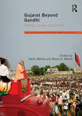 Gujarat Beyond Gandhi: Identity, Society and Conflict