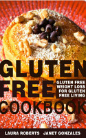 Gluten Free Cookbook  Gluten Free Weight Loss for Gluten Free Living PDF