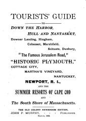 Tourists' Guide to Down the Harbor, Hull and Nantasket, Downer Landing, Hingham, Cohasset, Marshfield, Scituate, Duxbury, the Famous Jerusalem Road, Historic Plymouth, Cottage City, Martha's Vineyard, Nantucket, Newport, R.I., and the Summer Resorts of Cape Cod and the South Shore of Massachusetts
