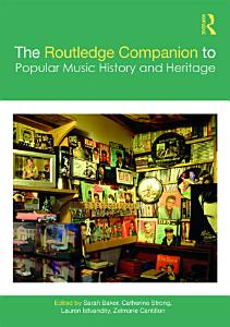 The Routledge Companion to Popular Music History and Heritage PDF