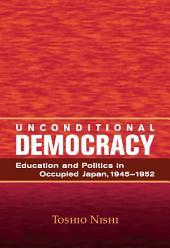 Unconditional Democracy: Education and Politics in Occupied Japan, 1945–1952
