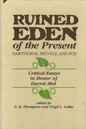 Ruined Eden of the Present: Hawthorne, Melville, and Poe : Critical Essays in Honor of Darrel Abel