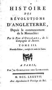 Histoire Des Revolutions D'Angleterre, Depuis le commencement de la Monarchie: Volume3