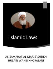 Islamic Laws: by As-Samahat al-Marje' Sheikh Husain Wahid Khorasani