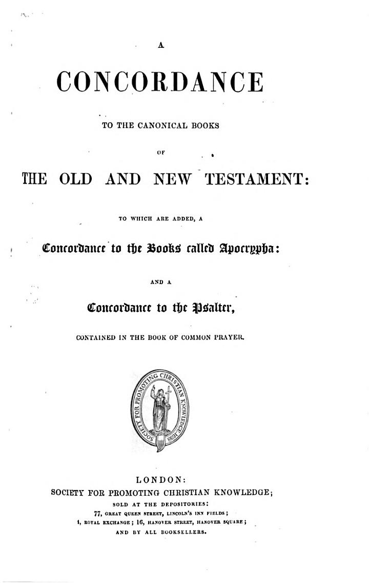 A Concordance to the Canonical Books of the Old and New Testament: to which are added a Concordance to the books called Apocrypha: and a Concordance to the Psalter, contained in the Book of Common Prayer. [The preface signed: T. B. M., i.e. Thomas B. Murray. The concordance to the Bible and Apocrypha compiled by T. B. Murray, Michael Biggs and others; that to the Psalter by Charles Girdlestone.]