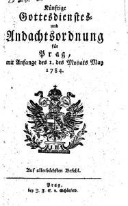 K  nftige Gottesdienstes  und Andachtsordnung f  r Prag  mit Anfange des 1  May 1784 PDF
