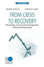 OECD Insights From Crisis to Recovery The Causes, Course and Consequences of the Great Recession: The Causes, Course and Consequences of the Great Recession