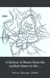 A History of Rome: From the Earliest Times to the Establishment of the Empire, Volume 1
