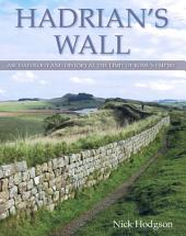 Hadrian's Wall: Archaeology and history at the limit of Rome's empire