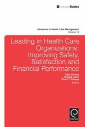 Leading In Health Care Organizations: Improving Safety, Satisfaction, and Financial Performance