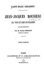 Jean-Jacques Rousseau: sa vie et ses ouvrages, Volume1
