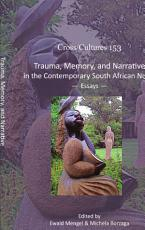Trauma  Memory  and Narrative in the Contemporary South African Novel PDF