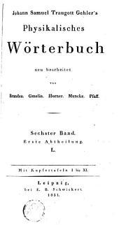 Physikalisches Wörterbuch: neu bearbeitet von Brandes, Gmelin, Horner, Muncke, Pfaff, Band 6