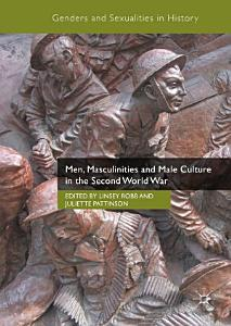Men  Masculinities and Male Culture in the Second World War PDF