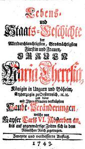Lebens- und Staats-Geschichte der Allerdurchlauchtigsten, Grosmächtigsten Fürstin ... Maria Theresia, Königin in Ungarn und Böheim (etc.): Volume 1