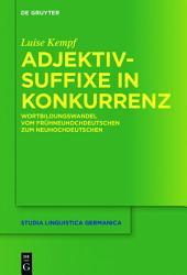 Adjektivsuffixe in Konkurrenz: Wortbildungswandel vom Frühneuhochdeutschen zum Neuhochdeutschen