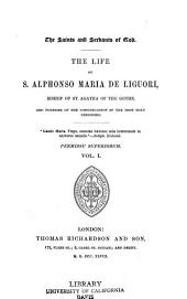 The Life of S. Alphonso Maria de Liguori: Bishop of St. Agatha of the Goths, and Founder of the Congregation of the Most Holy Redeemer ...