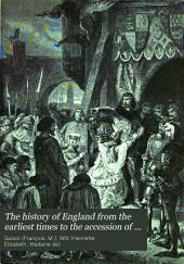 The History of England from the Earliest Times to the Accession of Queen Victoria: Volume 1
