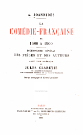 La Comédie-Française de 1680 à 1900: Dictionnaire général des pièces et des auteurs