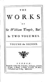 The Works of Sir William Temple, Bart: To which is Prefix'd Some Account of the Life and Writings of the Author, Volume 2