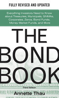 The Bond Book  Third Edition  Everything Investors Need to Know About Treasuries  Municipals  GNMAs  Corporates  Zeros  Bond Funds  Money Market Funds  and More PDF