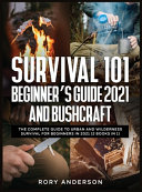 Survival 101 Beginner s Guide 2021 AND Bushcraft PDF