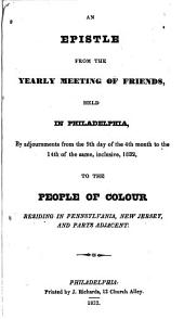 An Epistle from the Yearly Meeting of Friends, Held in Philadelphia, by Adjournments from the 9th Day of the 4th Month to the 14th of the Same, Inclusive, 1832: To the People of Color Residing in Pennsylvania, New Jersey, and Parts Adjacent