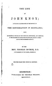 The Life of John Knox: Containing Illustrations of the History of the Reformation in Scotland ; with Biographical Notices of the Principal Reformers, and Sketches of the Progress of Literature in Scotland, During a Great Part of the Sixteenth Century