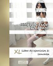 Práctica Dibujo - XL Libro de ejercicios 2: Lencería