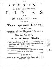 An Account of the Methods Used to Describe Lines, on Dr. Halley's Chart of the Terraqueous Globe;: Shewing the Variation of the Magnetic Needle about the Year 1756, in All the Known Seas; Their Application and Use in Correcting the Longitude at Sea; with Some Occasional Observations Relating Thereto, Volume 3