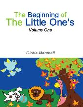 The Beginning of The Little One's: Volume One