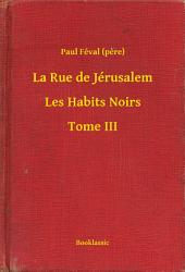 La Rue de Jérusalem - Les Habits Noirs -: Volume3