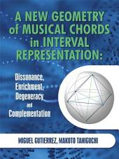 A New Geometry of Musical Chords in Interval Representation: Dissonance, Enrichment, Degeneracy and Complementation